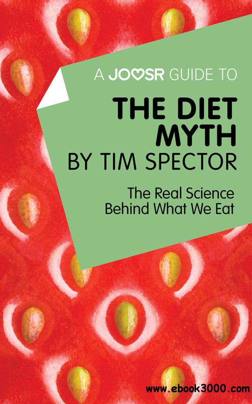 A Joosr Guide to�� The Diet Myth by Tim Spector: The Real Science Behind What We Eat