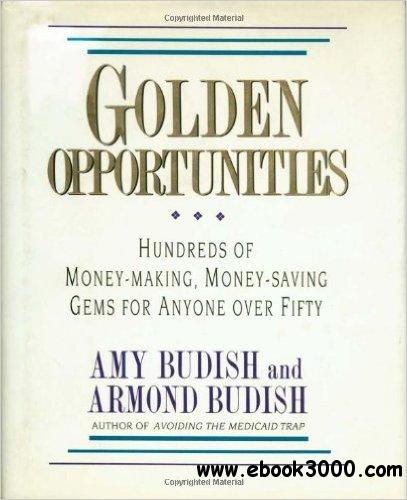 Golden Opportunities: Hundreds of Money-Making, Money-Saving Gems for Anyone over Fifty