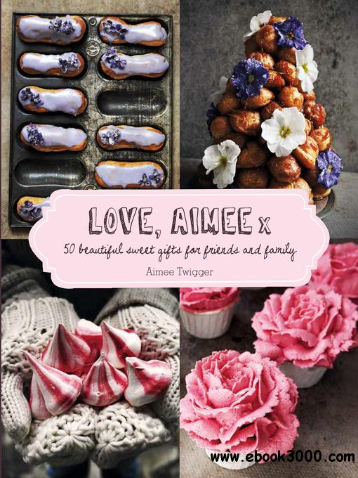 Love Aimee X: 50 Beautiful Sweet Gifts for Friends & Family