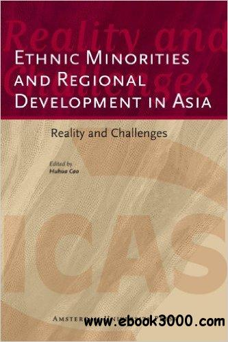 Ethnic Minorities and Regional Development in Asia: Reality and Challenges (ICAS Publications Edited Volumes)