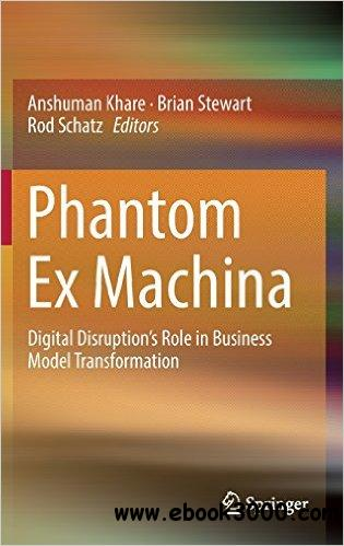 Phantom Ex Machina: Digital Disruption��s Role in Business Model Transformation