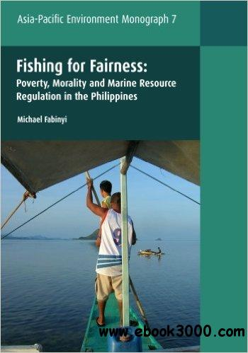 Fishing for Fairness: Poverty, Morality and Marine Resource Regulation in the Philippines