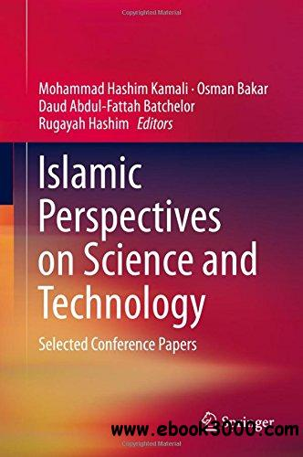 Islamic Perspectives on Science and Technology: Selected Conference Papers