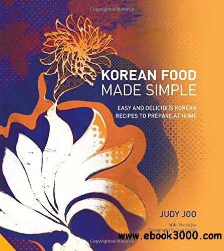Korean Food Made Simple: Easy and Delicious Korean Recipes to Prepare at Home