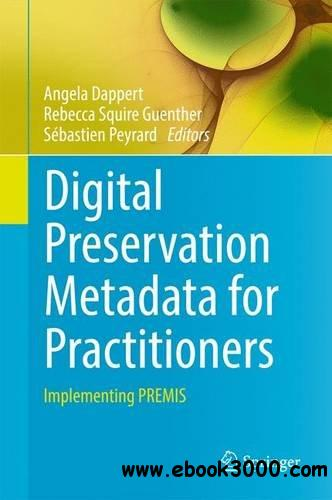 Digital Preservation Metadata for Practitioners: Implementing PREMIS