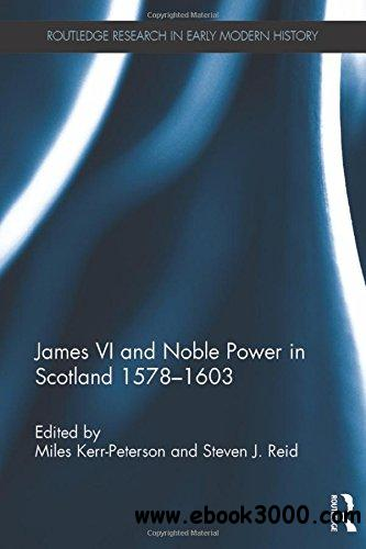 James VI and Noble Power in Scotland 1578-1603