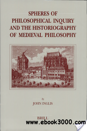 Spheres of Philosophical Inquiry and the Historiography of Medieval Philosophy (Brill's Studies in Intellectual History)