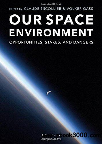 Our Space Environment, Opportunities, Stakes and Dangers