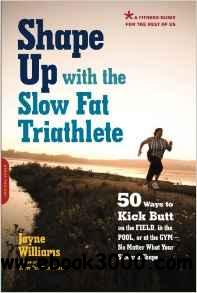 Shape Up with the Slow Fat Triathlete: 50 Ways to Kick Butt on the Field, in the Pool