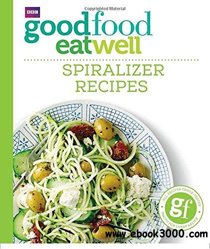 Good Food Eat Well Spiralizer Recipes Free Ebooks Download