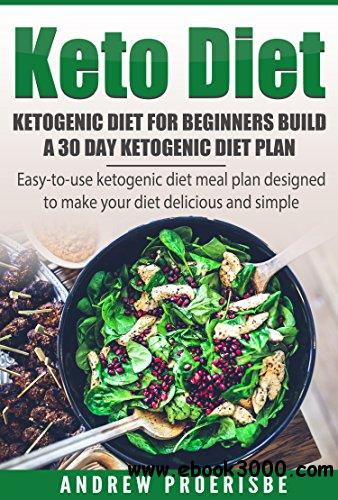 Keto Diet: Ketogenic Diet for Beginners Build A 30 Day Ketogenic Diet Plan - Free eBooks Download