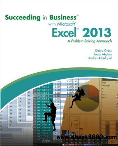 Succeeding in Business with Microsoft Excel 2013: A Problem-Solving Approach