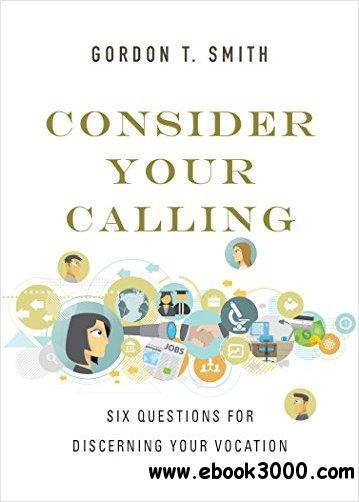 Consider Your Calling: Six Questions for Discerning Your Vocation