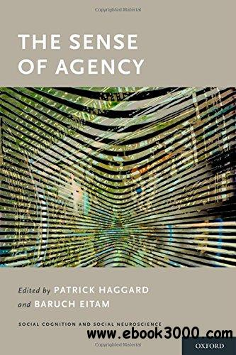 The Sense of Agency (Social Cognition and Social Neuroscience)