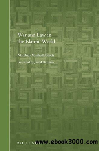 War and Law in the Islamic World (Brill's Arab and Islamic Laws)