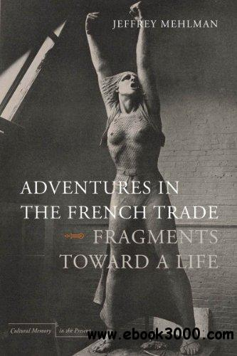 Adventures in the French Trade: Fragments Toward a Life (Cultural Memory in the Present)