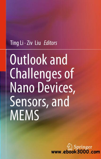 Outlook and Challenges of Nano Devices, Sensors, and MEMS