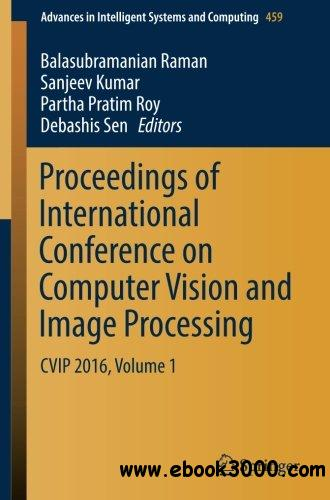 Proceedings of International Conference on Computer Vision and Image Processing: CVIP 2016, Volume 1