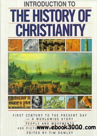 Introduction to the History of Christianity: First Century to the Present Day- A Worldwide Story- People and Movements
