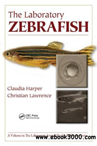 The Laboratory Zebrafish (Laboratory Animal Pocket Reference) (Volume 15)
