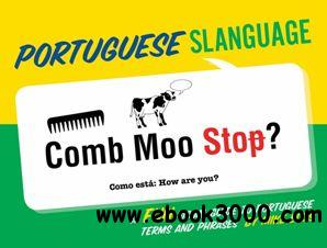 Portuguese Slanguage: A Fun Visual Guide to Portuguese Terms and Phrases