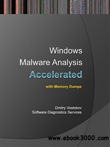 Accelerated Windows Malware Analysis with Memory Dumps: Training Course Transcript and Windbg Practice Exercises