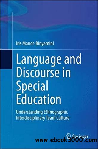 Language and Discourse in Special Education: Understanding Ethnographic Interdisciplinary Team Culture