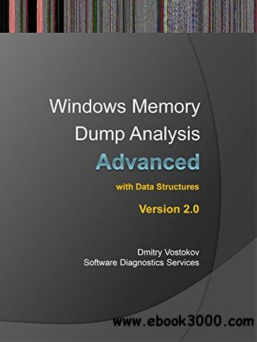 Advanced Windows Memory Dump Analysis with Data Structures: Training Course Transcript and WinDbg Practice Exercises with Notes