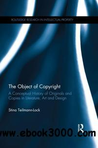 The Object of Copyright : A Conceptual History of Originals and Copies in Literature, Art and Design