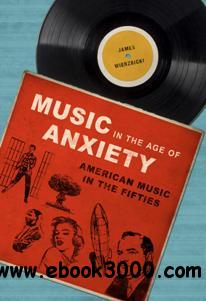 Music in the Age of Anxiety : American Music in the Fifties