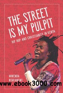The Street Is My Pulpit : Hip Hop and Christianity in Kenya