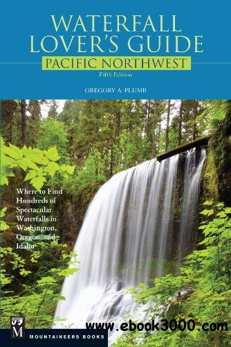Waterfall Lover's Guide Pacific Northwest, 5th Edition