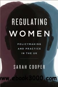 Regulating Women : Policymaking and Practice in the UK