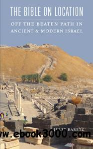 The Bible on Location : Off the Beaten Path in Ancient and Modern Israel