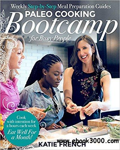 Paleo Cooking Bootcamp for Busy People: Weekly Step-by-Step Meal Preparation Guides