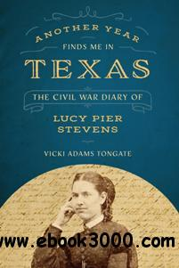 Another Year Finds Me in Texas : The Civil War Diary of Lucy Pier Stevens