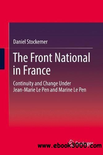 The Front National in France: Continuity and Change Under Jean-Marie Le Pen and Marine Le Pen