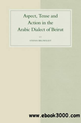 Aspect, Tense and Action in the Arabic Dialect of Beirut (Studies in Semitic Languages and Linguistics)