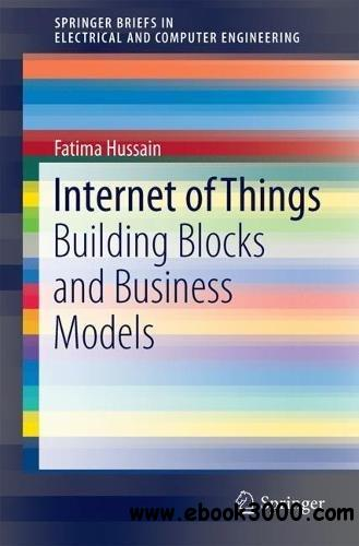 Internet of Things: Building Blocks and Business Models (SpringerBriefs in Electrical and Computer Engineering)