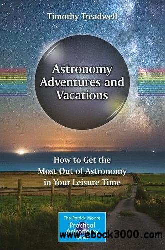 Astronomy Adventures and Vacations: How to Get the Most Out of Astronomy in Your Leisure Time