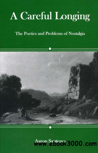 Careful Longing: The Poetics And Problems of Nostalgia