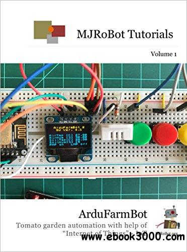 ArduFarmBot: Tomato garden automation with help of Internet of Things