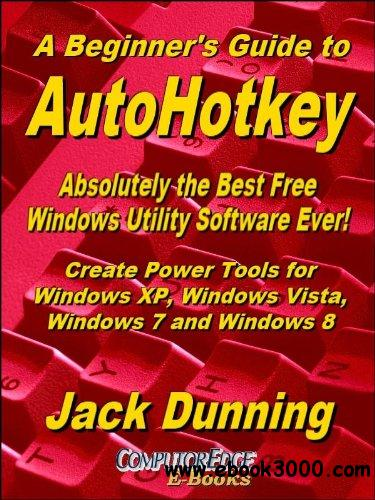 A Beginner's Guide to AutoHotkey, Absolutely the Best Free Windows Utility Software Ever!