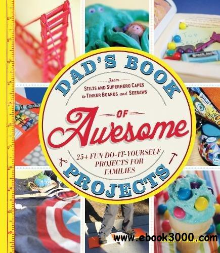 Dad's Book of Awesome Projects: From Stilts and Super-Hero Capes to Tinker Boxes and Seesaws