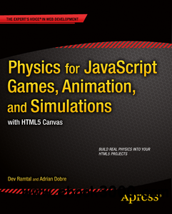 Dev Ramtal, Adrian Dobre - Physics for JavaScript Games, Animation, and Simulations: With HTML5 Canvas