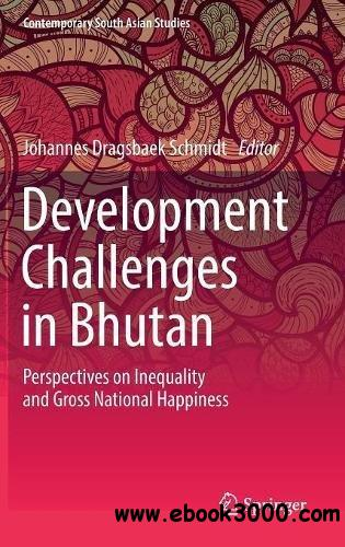Development Challenges in Bhutan: Perspectives on Inequality and Gross National Happiness (Contemporary South Asian Studies)
