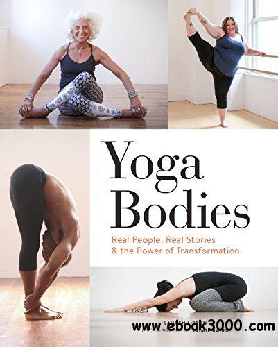 Yoga Bodies: Real People, Real Stories, & the Power of Transformation