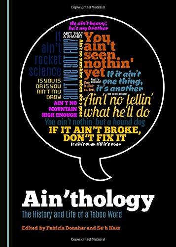 Ain'thology: the History and Life of a Taboo Word