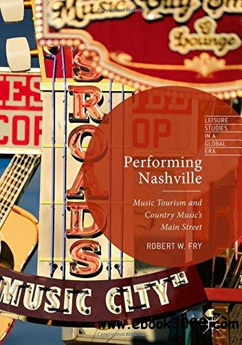 Performing Nashville: Music Tourism and Country Music's Main Street (Leisure Studies in a Global Era)