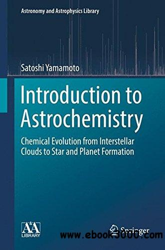Introduction to Astrochemistry: Chemical Evolution from Interstellar Clouds to Star and Planet Formation